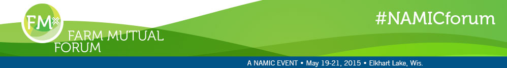 NAMIC Farm Mutual Forum | May 19-21, 2015 | Elkhart Lake, Wis.