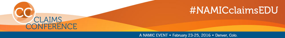 NAMIC Claims Conference |February 23-25, 2016 | Westminster. Colo.