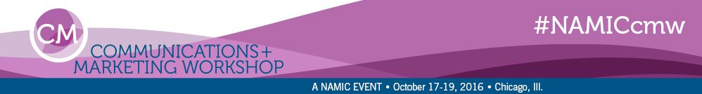 NAMIC Communications + Marketing Workshop, October 12-14, 2015, Indianapolis, Ind.