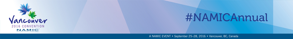 NAMIC Annual Convention - Where The Industry Comes Together, A NAMIC Event | September 25-28, 2016 | Vancouver, B.C.