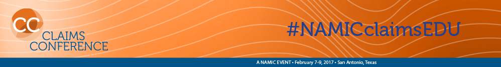 NAMIC Claims Conference | February 7-9, 2017 | San Antonio, Texas
