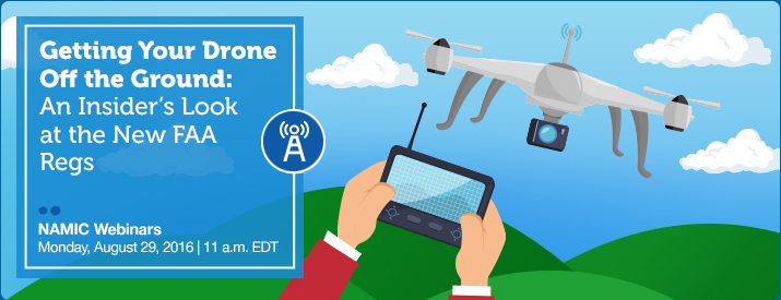 Getting Your Drone Off the Ground: An Insider's Look at the New FAA Regs, Monday, August 29, 2016, 11 a.m. EDT